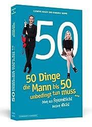 50 Dinge, die Mann bis 50 unbedingt tun muss ... - ... oder aus Frauensicht besser nicht
