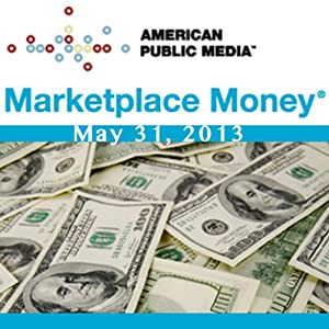 Marketplace Money, May 31, 2013 | [Kai Ryssdal]