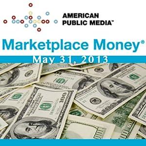 Marketplace Money, May 31, 2013 | [Kai Ryssdal]