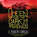 Queen of the Dark Things: A Novel (       UNABRIDGED) by C. Robert Cargill Narrated by Vikas Adam