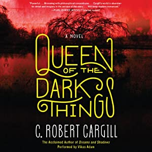 Queen of the Dark Things: A Novel | [C. Robert Cargill]