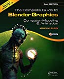 The Complete Guide to Blender Graphics, Second Edition: Computer Modeling and Animation