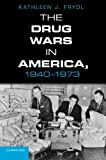 "Kathleen J. Frydl, ""The War on Drugs in America, 1940-1973"" (Cambridge UP, 2013)"