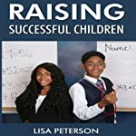 Raising Successful Children | Lisa Peterson