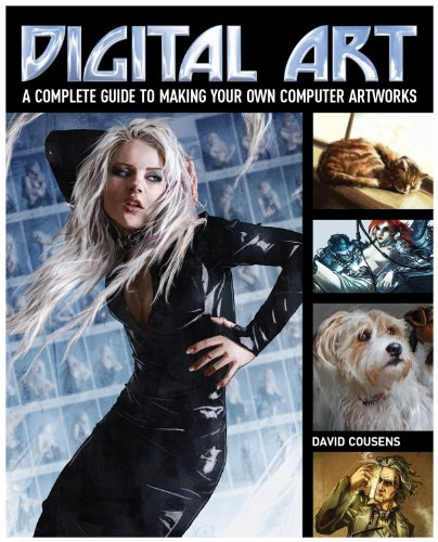 Digital Art: A Complete Guide to Making Your Own Computer Artworks