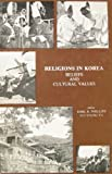 Religions in Korea: Beliefs and Cultural Values (Korean-American and Korean Studies, 1)