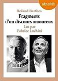 Fragments d'un discours amoureux (cc) : Audio livre - 1 CD AUDIO - Extraits choisis et lus par Fabrice Luchini