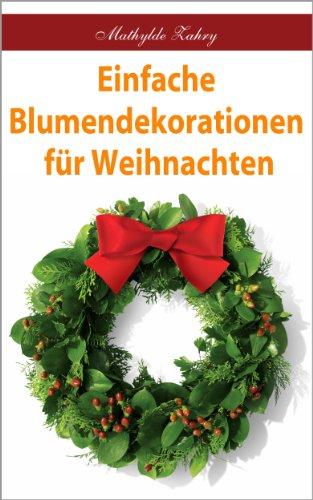 Einfache Blumendekorationen für Weihnachten ...