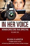 In Her Voice: Women Directors Talk Directing (Volume 1)