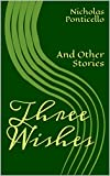 Three Wishes: And Other Stories by Nicholas Ponticello