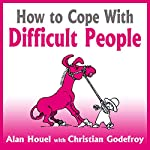 How to Cope with Difficult People | Alan Houel,Christian Godefroy