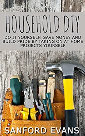 Household diy do it yourself save money and build pride for Do it yourself home improvement projects