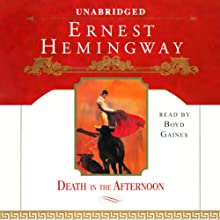 Death in the Afternoon (       UNABRIDGED) by Ernest Hemingway Narrated by Boyd Gaines