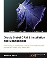 Oracle Siebel CRM 8 Installation and Management Front Cover