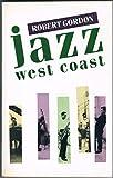 Jazz West Coast: The Lost Angeles Jazz Scene of the 1950s (0704301296) by Gordon, Robert