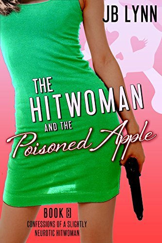 The Hitwoman and the Poisoned Apple (Confessions of a Slightly Neurotic Hitwoman Book 8) PDF