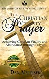 Christian Vitality Prayer: Achieving Christian Vitality & Abundance Through Prayer (The Christian Viltality Revival Series Book 1)