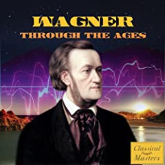Wagner Through the Ages