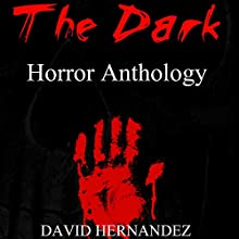 The Dark: Horror Anthology Audiobook by David Hernandez Narrated by  Commodore James