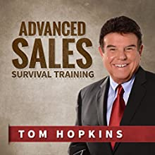 Advanced Sales Survival Training  by Tom Hopkins Narrated by Tom Hopkins