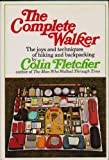 The Complete Walker: The Joys and Techniques of Hiking and Backpacking (0394420004) by Colin Fletcher