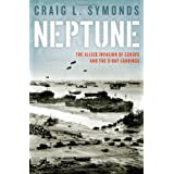 Neptune: The Allied Invasion of Europe and the D-Day Landings ~ Craig L. Symonds