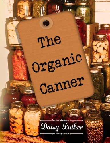 The Organic Canner by Daisy Luther