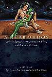 img - for Altermundos: Latin@ Speculative Literature, Film, and Popular Culture book / textbook / text book