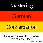 Mastering German Conversation Perfect Tense, Unit 2 | Scott Brians