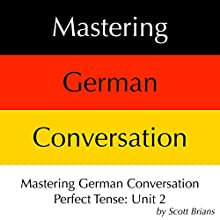 Mastering German Conversation Perfect Tense, Unit 2 Audiobook by Scott Brians Narrated by Dr. Annette Brians