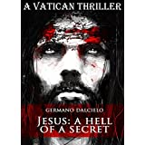 Jesus: A Hell of a Secret (A Vatican Thriller) (English Edition)di Germano Dalcielo
