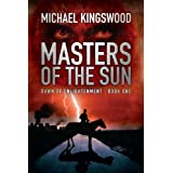 Masters of the Sun (Dawn of Enlightenment, Book One) ~ Michael Kingswood