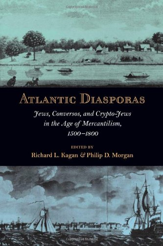 Atlantic Diasporas: Jews, Conversos, and Crypto-Jews in the Age of Mercantilism, 1500-1800