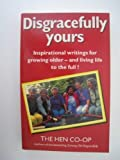 img - for Disgracefully Yours: More New Ideas for Getting the Most Out of Life by Hen Co-Op (1996-04-06) book / textbook / text book