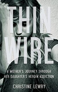 Thin Wire: A Mother's Journey Through Her Daughter's Heroin Addiction by Christine Lewry ebook deal