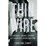 Thin Wire: A mother's journey through her daughter's heroin addiction ~ Christine Lewry