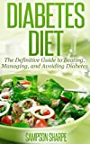 Diabetes Diet: The Definitive Guide to Beating, Managing, and Avoiding Diabetes (Manage Diabetes - Essential Tips to Controlling your Blood Sugar)