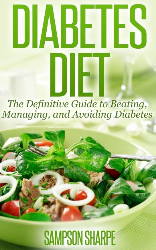 Diabetes Diet: The Definitive Guide to Beating, Managing, and Avoiding Diabetes (Manage Diabetes - Essential Tips to Controlling your Blood Sugar) by Sampson Sharpe