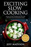 Exciting Slow Cooking: 25 Best Slow Cooker Recipes for the Best Pot in Your Kitchen (Good Food Series)