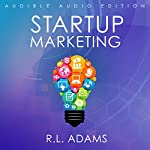 Startup Marketing: 23 Online Marketing Strategies to Help Create Explosive Business Growth | R.L. Adams