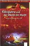 Kleopatra und der Mantel der Macht (Arena Bibliothek des Wissens - Lebendige Geschichte)