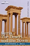Syria, The Desert and the Sown by Gertrude L. Bell