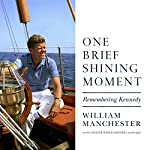 One Brief Shining Moment: Remembering Kennedy   William Manchester
