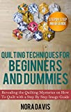 Quilting Techniques for Beginners and Dummies: Revealing the Quilting Mysteries on How To Quilt with a Step by Step Image Guide