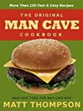 The Man Cave Cookbook: MoreThan 150 Fast and Easy Recipes for Dining In The Man Cave (The Man Cave Cookbook Series)