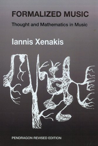 Formalized Music: Thought and Mathematics in Composition (Harmonologia: Studies in Music Theory)