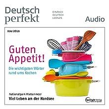 Deutsch perfekt Audio. 5/2016: Deutsch lernen Audio - Guten Appetit! Hörbuch von  div. Gesprochen von:  div.