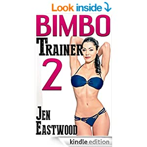 Bimbo Trainer 2 - Kindle edition by Jen Eastwood. Literature & Fiction
