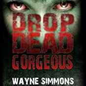 Drop Dead Gorgeous | [Wayne Simmons]