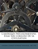 img - for L'am rique Pr colombienne; Essai Sur L'origine De Sa Civilisation (French Edition) book / textbook / text book